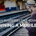 How Can Businesses Take Advantage Of Own Mobile Apps